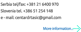 Serbia tel/fax: +381 21 6400 970 Slovenia tel. +386 51 254 148 e - mail: centardrtasic@gmail.com