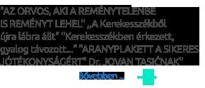 """""""AZ ORVOS, AKI A REMÉNYTELENBE IS REMÉNYT LEHEL"""" ,,A Kerekesszékből  újra lábra állt"""" """"Kerekesszékben érkezett,  gyalog távozott..."""" """"ARANYPLAKETT A SIKERES JÓTÉKONYSÁGÉRT"""" Dr. JOVAN TASIĆNAK"""""""