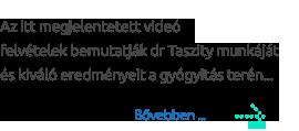 Az itt megjelentetett videó  felvételek bemutatják dr Taszity munkáját  és kiváló eredményeit a gyógyitás terén...